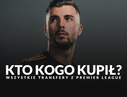 Kto kogo kupił? Wszystkie potwierdzone transfery w Premier League