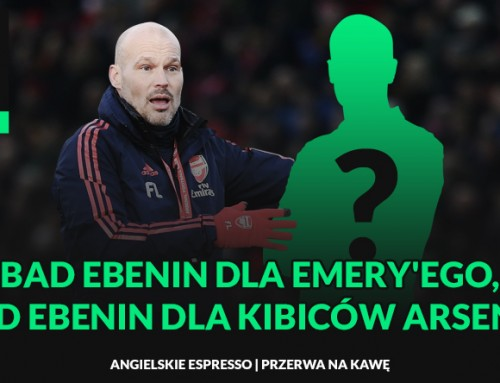 Bad ebenin dla Emery'ego, good ebenin dla kibiców Arsenalu + KONKURS | Przerwa nakawę